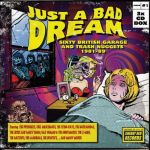 Just a Bad Dream: Sixty British Garage and Trash Nuggets 1981-89 (CD Box Set)